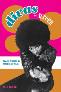 Divas on Screen: Black Women in American Film by Mia Mask